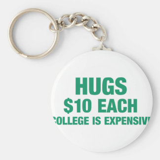 Hugs $10 each - College is expensive Keychain