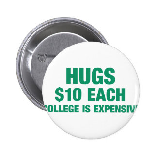 Hugs $10 each - College is expensive Pinback Button