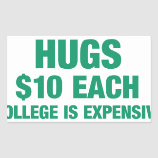 Hugs $10 each - College is expensive Rectangular Sticker