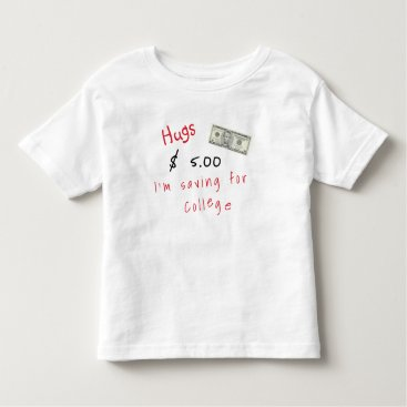 Hugs $5.00 - I'm Saving For College Toddler T-shirt