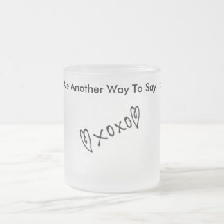 Hugs are another way to say I Love You Frosted Glass Coffee Mug