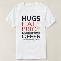 HUGS - Half Price Limited Time Offer Funny T-Shirt