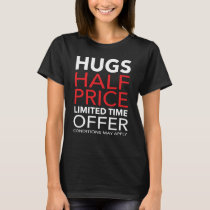 Hugs Half Price Limited Time Offer T-Shirt