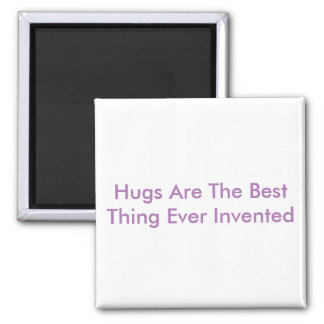 Hugs The Best Thing Ever Invented Magnet