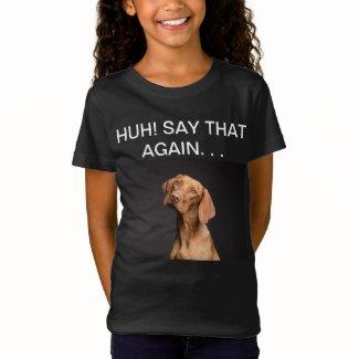 Huh! Say that again Girl's T-shirt