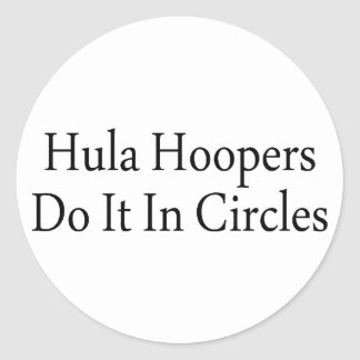 Hula Hoopers Do It In Circles Classic Round Sticker