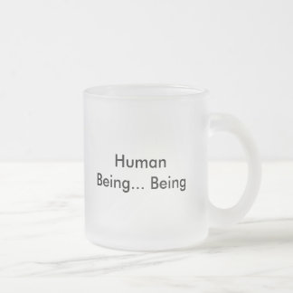 Human Being... Being Frosted Glass Coffee Mug
