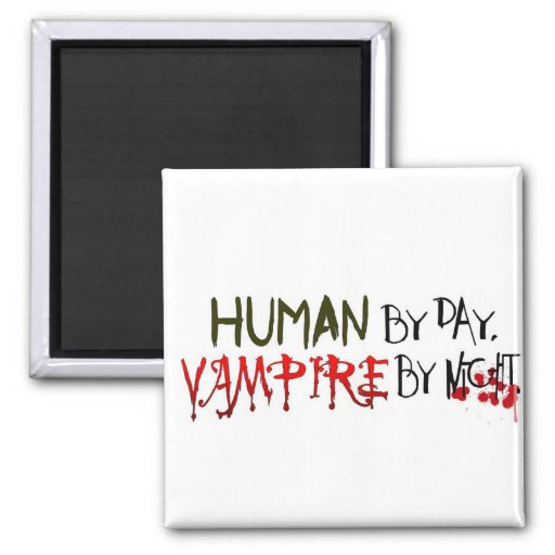 Human by Day, Vampire by Night Magnet
