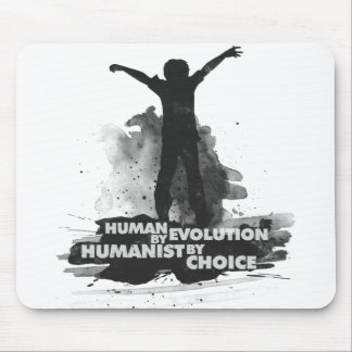 Human by Evolution. Humanist by Choice. Mouse Pad