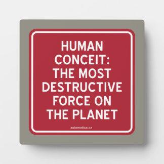 HUMAN CONCEIT: MOST DESTRUCTIVE FORCE ON PLANET PLAQUE