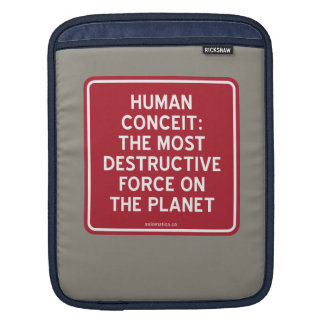 HUMAN CONCEIT: MOST DESTRUCTIVE FORCE ON PLANET SLEEVE FOR iPads