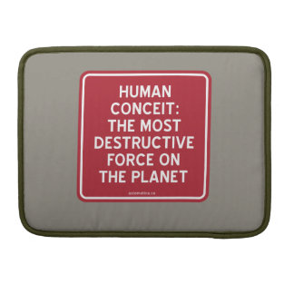 HUMAN CONCEIT: MOST DESTRUCTIVE FORCE ON PLANET SLEEVE FOR MacBook PRO