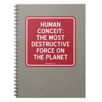 HUMAN CONCEIT: MOST DESTRUCTIVE FORCE ON PLANET SPIRAL NOTEBOOK