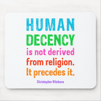 Human Decency is not derived from religion t-shirt Mouse Pad