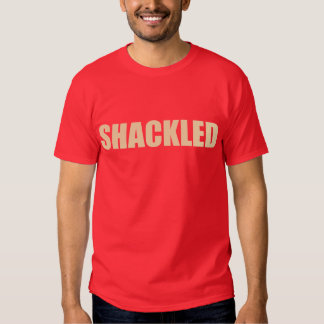 Human Is? - Shackled T-shirts