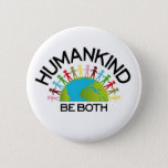 "Human Kind Pinback Button<br><div class=""desc"">Humankind - Be Both</div>"
