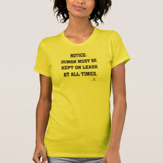 HUMAN MUST BE KEPT ON LEASH AT ALL TIMES T-Shirt