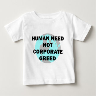 Human Need Not Corporate Greed Baby T-Shirt