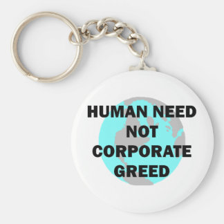 Human Need Not Corporate Greed Basic Round Button Keychain