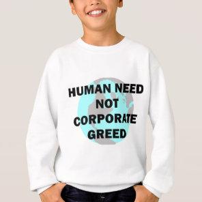 Human Need Not Corporate Greed Sweatshirt