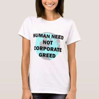 Human Need Not Corporate Greed T-Shirt