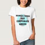 Human Need Not Corporate Greed Tee Shirts