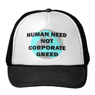 Human Need Not Corporate Greed Trucker Hat