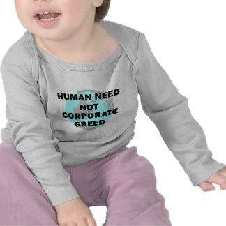 Human Need Not Corporate Greed Tshirt