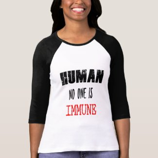 HUMAN NO ONE IS IMMUNE T-Shirt
