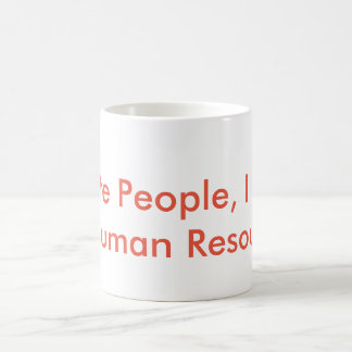 Human Resources Humor Classic White Coffee Mug