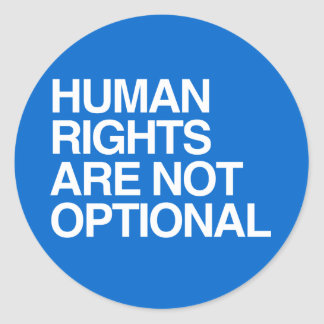 HUMAN RIGHTS ARE NO OPTIONAL -.png Classic Round Sticker