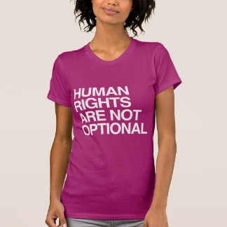 HUMAN RIGHTS ARE NO OPTIONAL -.png T-shirt