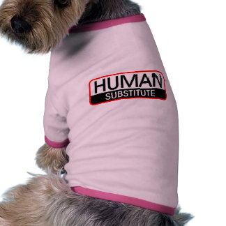 Human Substitute Pet Tshirt