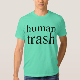 human trash tee shirt