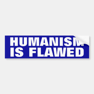 Humanism is Flawed Car Bumper Sticker
