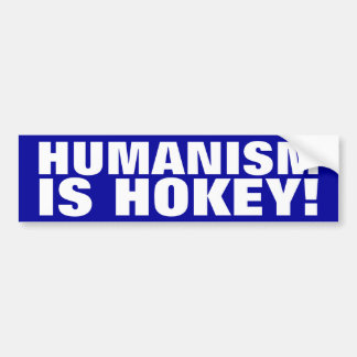 Humanism is Hokey! Car Bumper Sticker