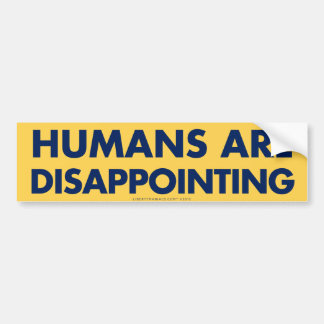 Humans Are Disappointing Bumper Sticker