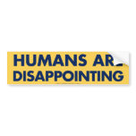 Humans Are Disappointing Bumper Stickers
