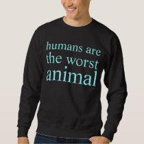 humans are the worst animal sweatshirt