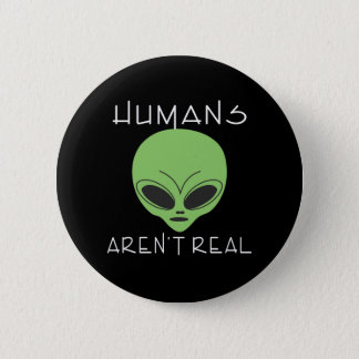 Humans aren't real pinback button