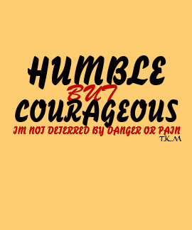 HUMBLE BUT COURAGEOUS TSHIRTS