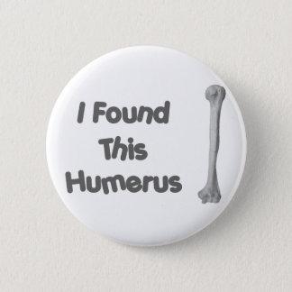 Humerus Funny Button