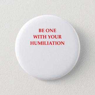 HUMILIATION PINBACK BUTTON