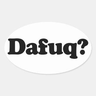 Humor divertido del dafuq colcomanias oval personalizadas