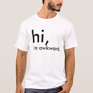 Humor Hi, I'm Awkward. Text Illustration Apparel T-Shirt