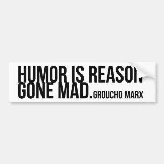 Humor is reason gone mad - Groucho Marx Car Bumper Sticker