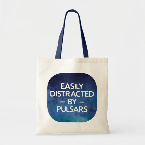 Humorous Astrophysics Saying Distracted By Pulsars Tote Bag