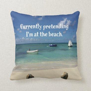 Beach Themed Humorous Beach Scene Quote Throw Pillow