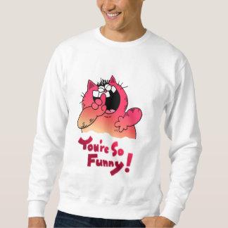 Humorous catoon Cat   Sill Cat Humor Pull Over Sweatshirts