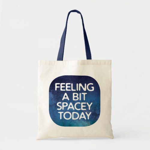 Humorous Cosmology Feeling a Bit Spacey Today Tote Bag